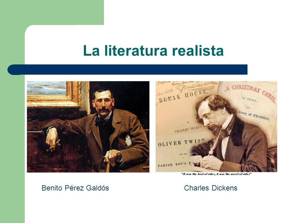La literatura realista Benito Pérez GaldósCharles Dickens