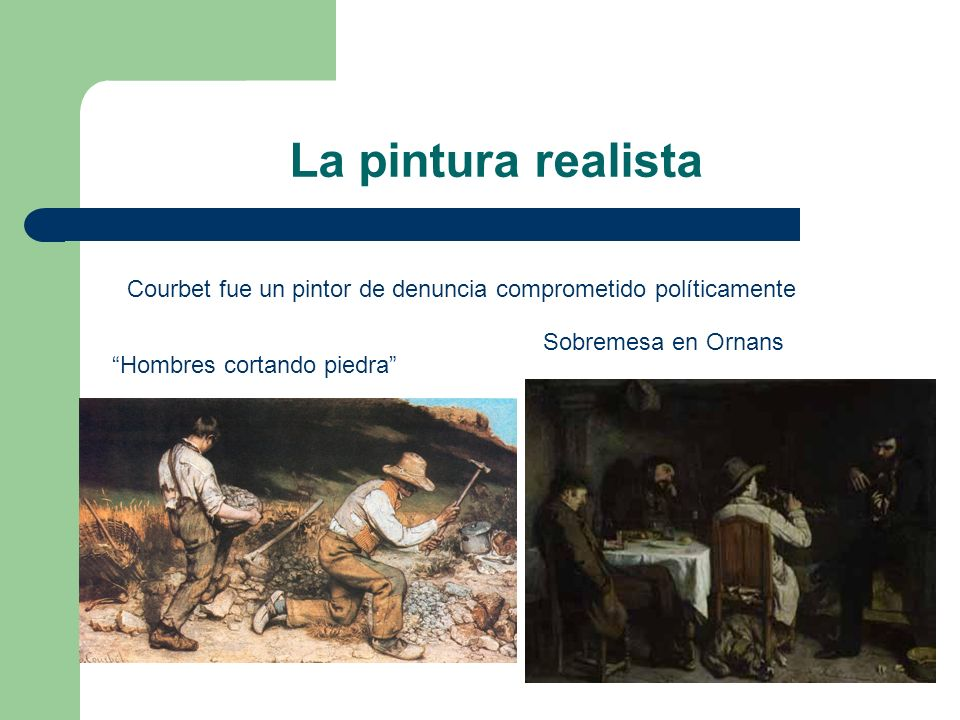 La pintura realista Courbet fue un pintor de denuncia comprometido políticamente Hombres cortando piedra Sobremesa en Ornans