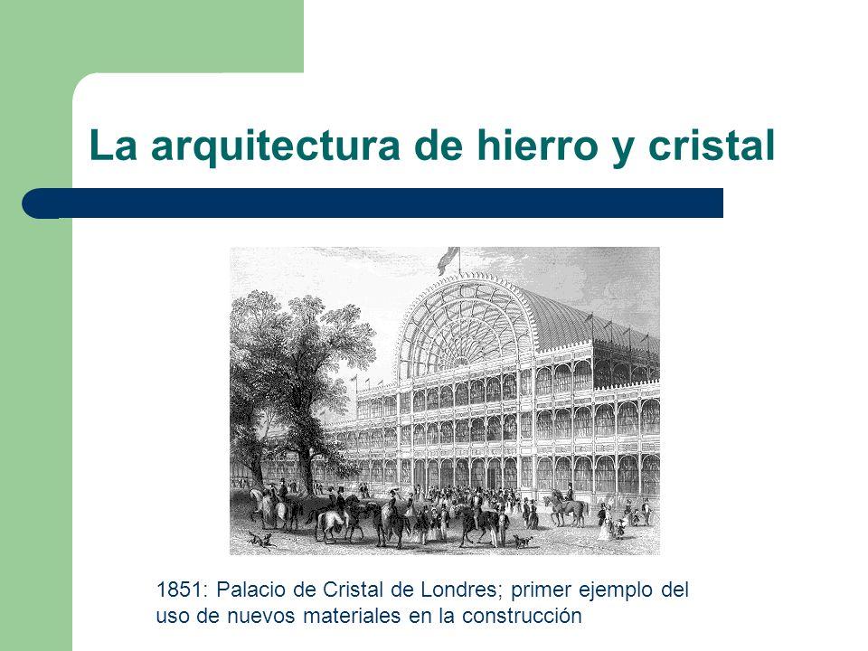 La arquitectura de hierro y cristal 1851: Palacio de Cristal de Londres; primer ejemplo del uso de nuevos materiales en la construcción