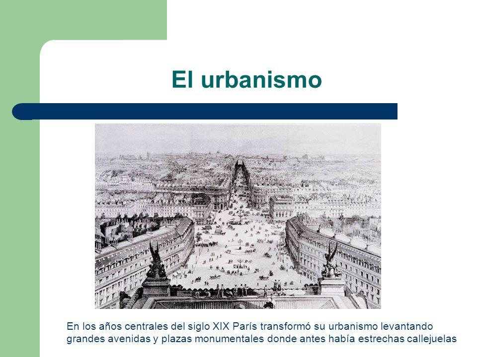 El urbanismo En los años centrales del siglo XIX París transformó su urbanismo levantando grandes avenidas y plazas monumentales donde antes había est