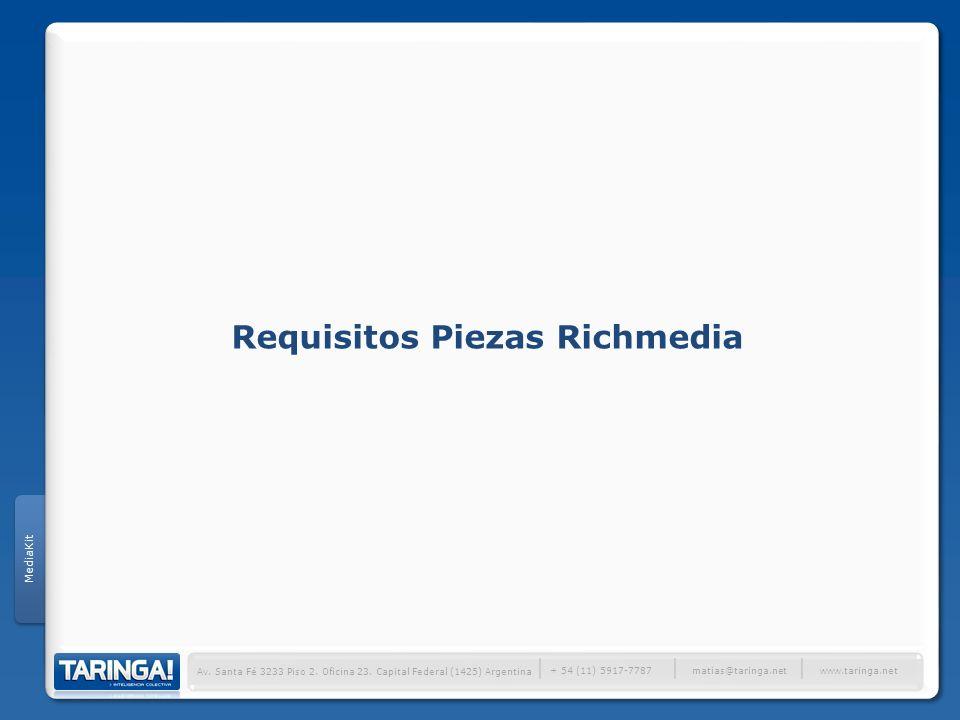 Av. Santa Fé 3233 Piso 2. Oficina 23. Capital Federal (1425) Argentina + 54 (11) 5917-7787 www.taringa.net matias@taringa.net Requisitos Piezas Richme