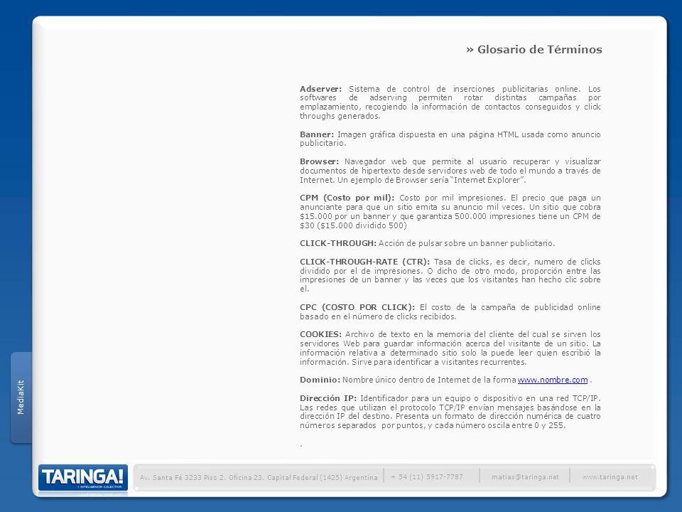 Av. Santa Fé 3233 Piso 2. Oficina 23. Capital Federal (1425) Argentina + 54 (11) 5917-7787 www.taringa.netmatias@taringa.net Adserver: Sistema de cont