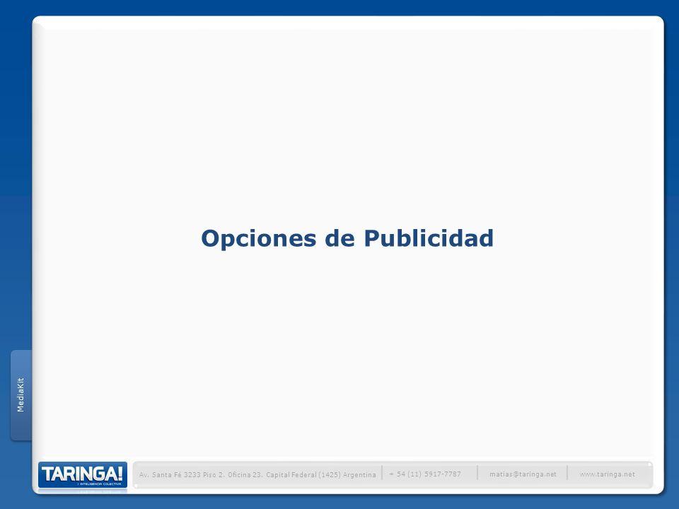 Av. Santa Fé 3233 Piso 2. Oficina 23. Capital Federal (1425) Argentina + 54 (11) 5917-7787 www.taringa.net matias@taringa.net Opciones de Publicidad M
