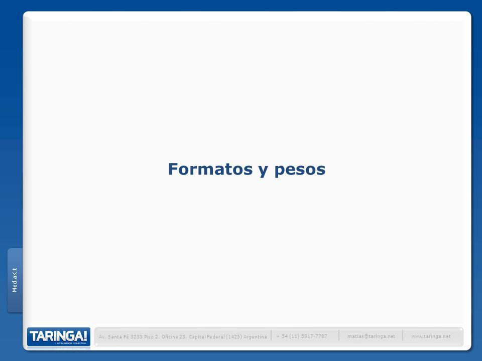 Av. Santa Fé 3233 Piso 2. Oficina 23. Capital Federal (1425) Argentina + 54 (11) 5917-7787 www.taringa.net matias@taringa.net Formatos y pesos MediaKi