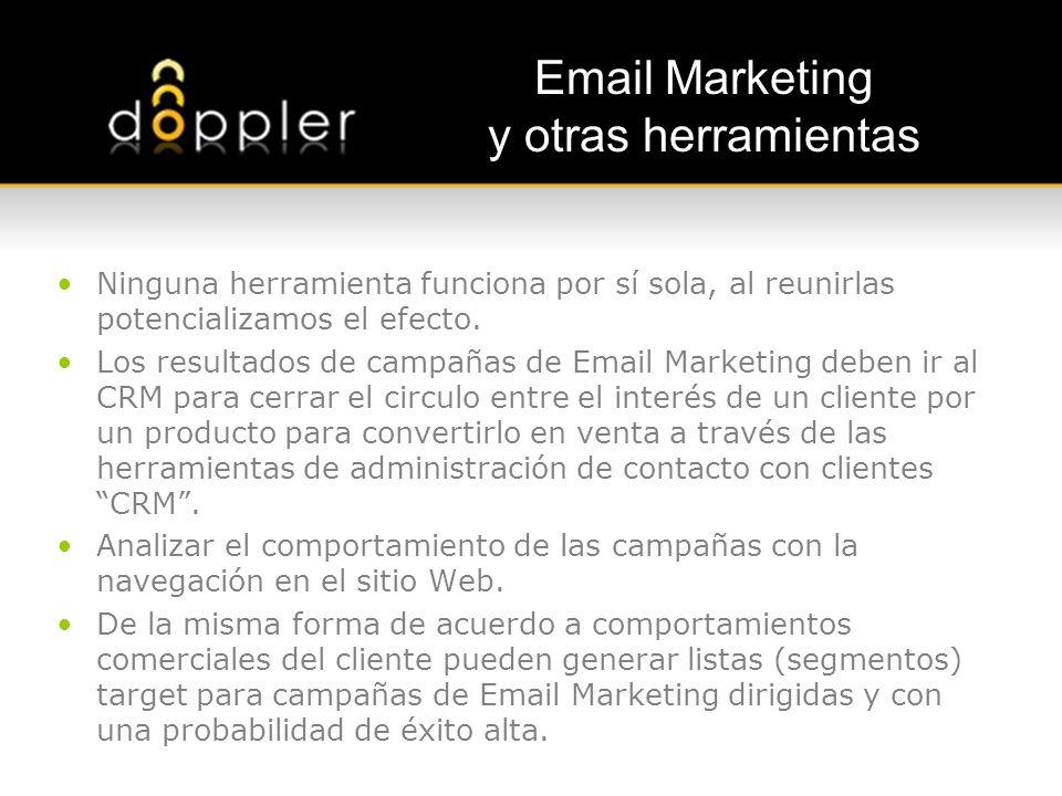 Email Marketing y otras herramientas Ninguna herramienta funciona por sí sola, al reunirlas potencializamos el efecto. Los resultados de campañas de E
