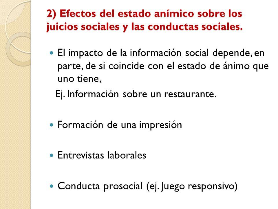 2) Efectos del estado anímico sobre los juicios sociales y las conductas sociales. El impacto de la información social depende, en parte, de si coinci