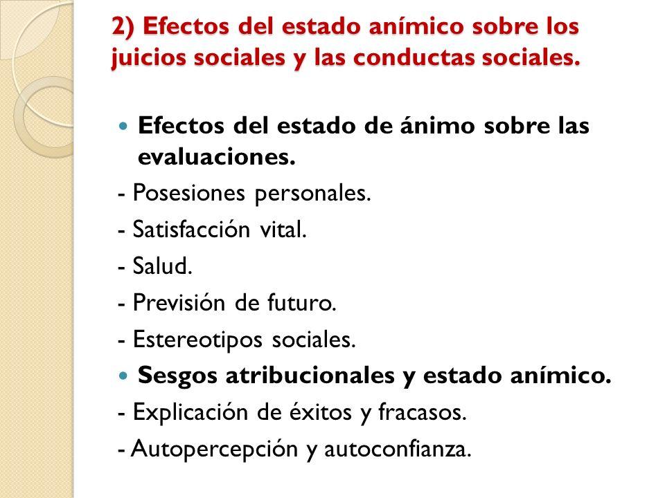 2) Efectos del estado anímico sobre los juicios sociales y las conductas sociales. Efectos del estado de ánimo sobre las evaluaciones. - Posesiones pe