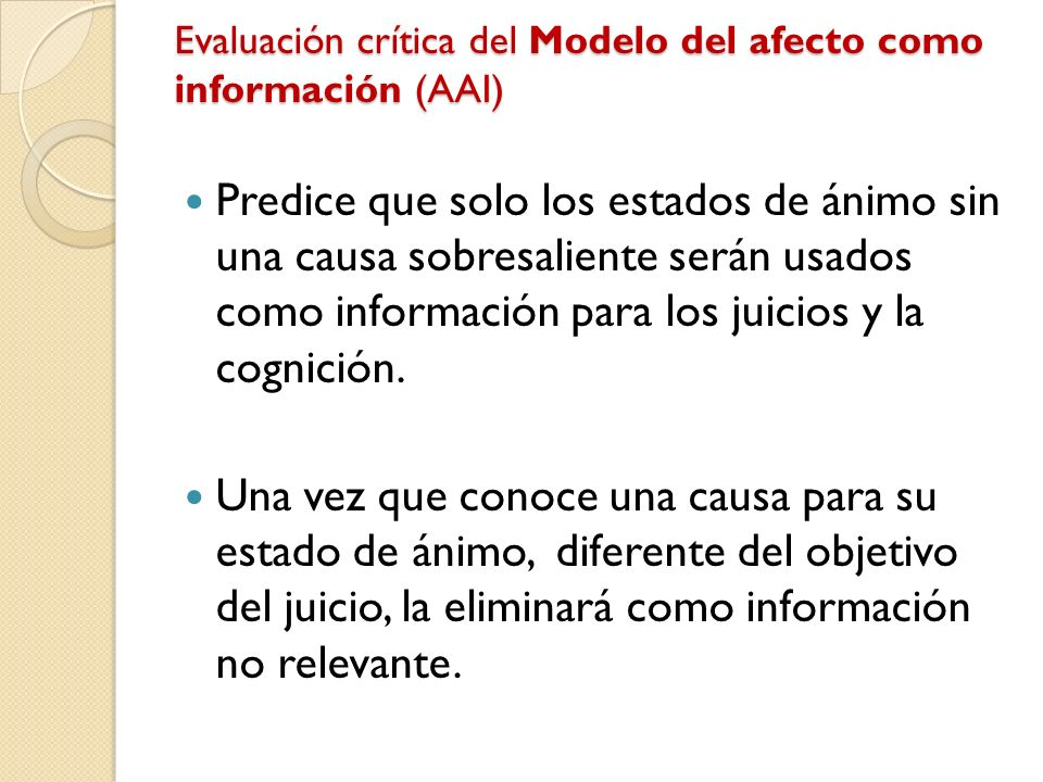 Evaluación crítica del Modelo del afecto como información (AAI) Predice que solo los estados de ánimo sin una causa sobresaliente serán usados como in
