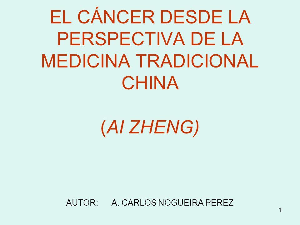 1 EL CÁNCER DESDE LA PERSPECTIVA DE LA MEDICINA TRADICIONAL CHINA (AI ZHENG) AUTOR: A. CARLOS NOGUEIRA PEREZ