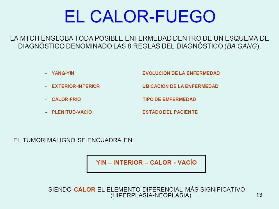 13 EL CALOR-FUEGO LA MTCH ENGLOBA TODA POSIBLE ENFERMEDAD DENTRO DE UN ESQUEMA DE DIAGNÓSTICO DENOMINADO LAS 8 REGLAS DEL DIAGNÓSTICO (BA GANG). –YANG