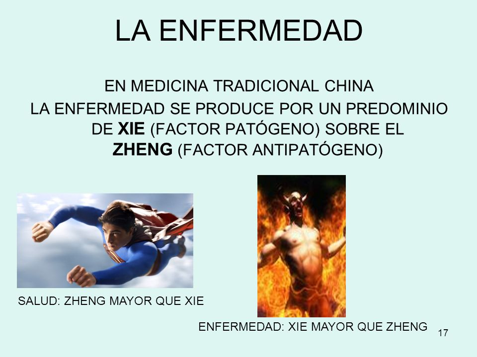 17 LA ENFERMEDAD EN MEDICINA TRADICIONAL CHINA LA ENFERMEDAD SE PRODUCE POR UN PREDOMINIO DE XIE (FACTOR PATÓGENO) SOBRE EL ZHENG (FACTOR ANTIPATÓGENO