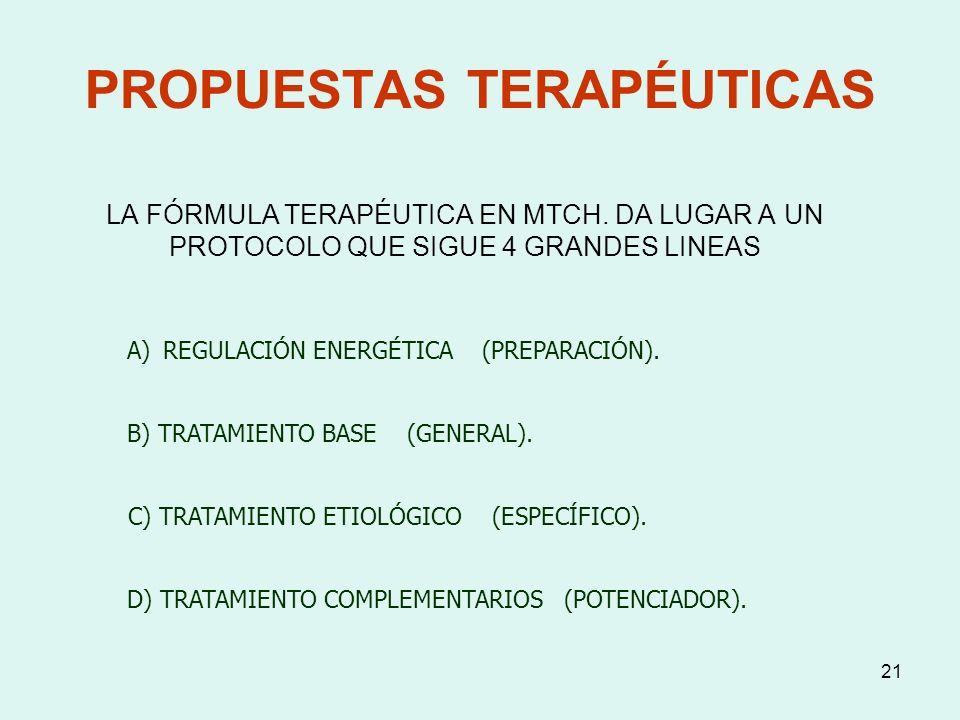 21 PROPUESTAS TERAPÉUTICAS LA FÓRMULA TERAPÉUTICA EN MTCH. DA LUGAR A UN PROTOCOLO QUE SIGUE 4 GRANDES LINEAS A)REGULACIÓN ENERGÉTICA (PREPARACIÓN). B