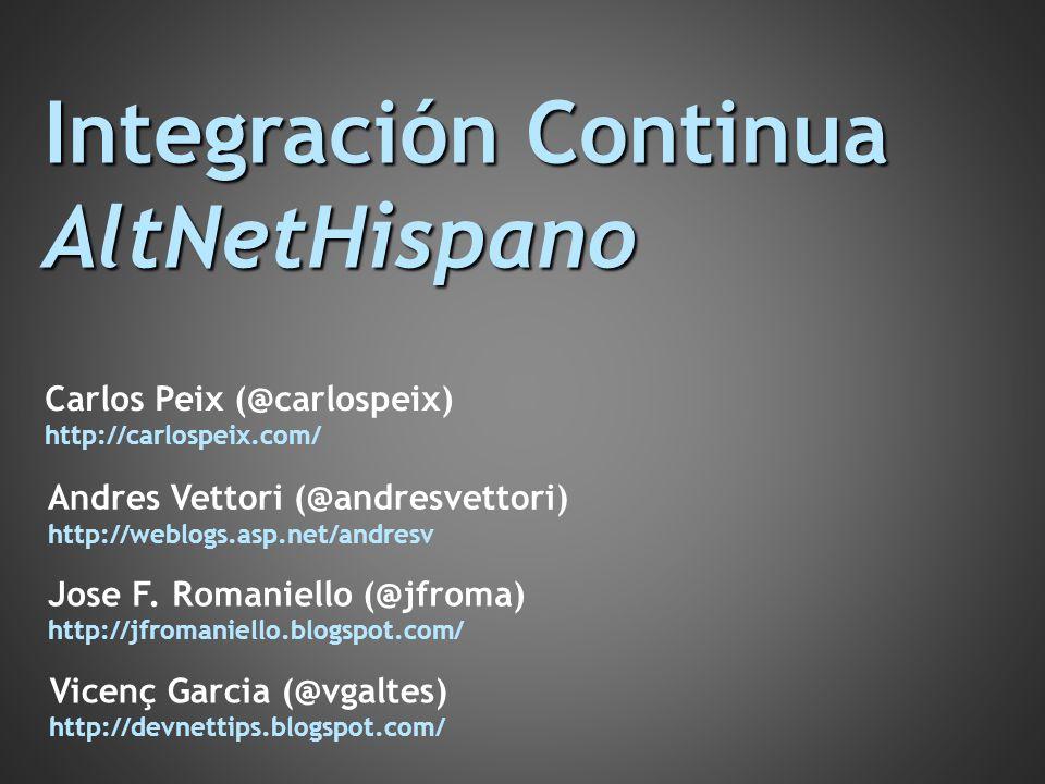 Integración Continua AltNetHispano Vicenç Garcia (@vgaltes) http://devnettips.blogspot.com/ Carlos Peix (@carlospeix) http://carlospeix.com/ Andres Ve