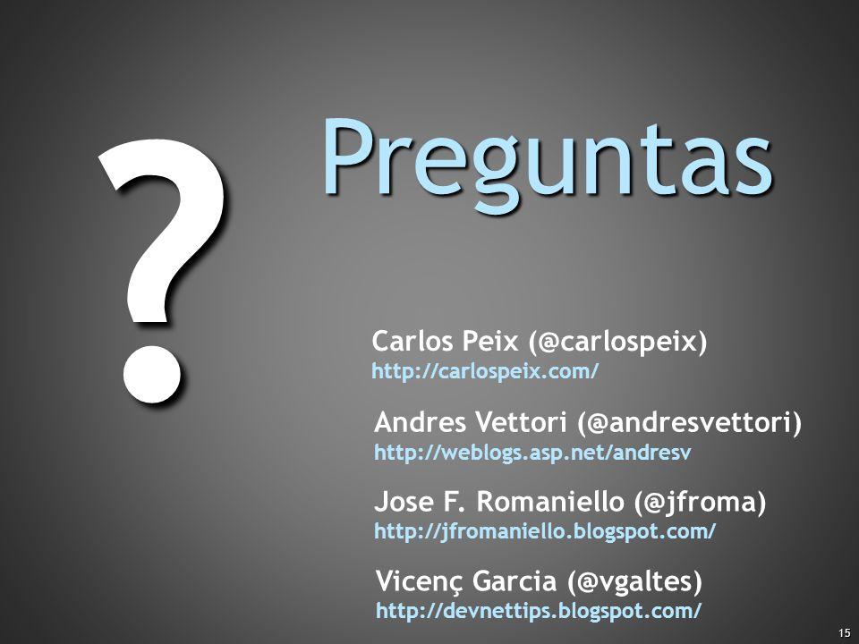 15 Preguntas ? Vicenç Garcia (@vgaltes) http://devnettips.blogspot.com/ Carlos Peix (@carlospeix) http://carlospeix.com/ Andres Vettori (@andresvettor