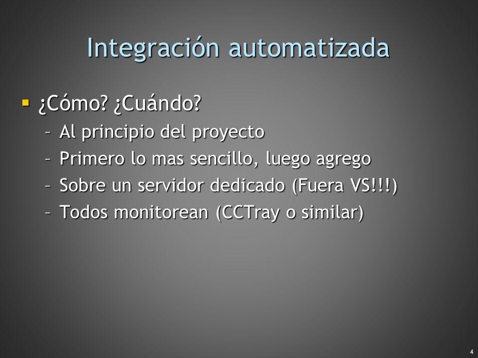 4 Integración automatizada ¿Cómo? ¿Cuándo? ¿Cómo? ¿Cuándo? –Al principio del proyecto –Primero lo mas sencillo, luego agrego –Sobre un servidor dedica
