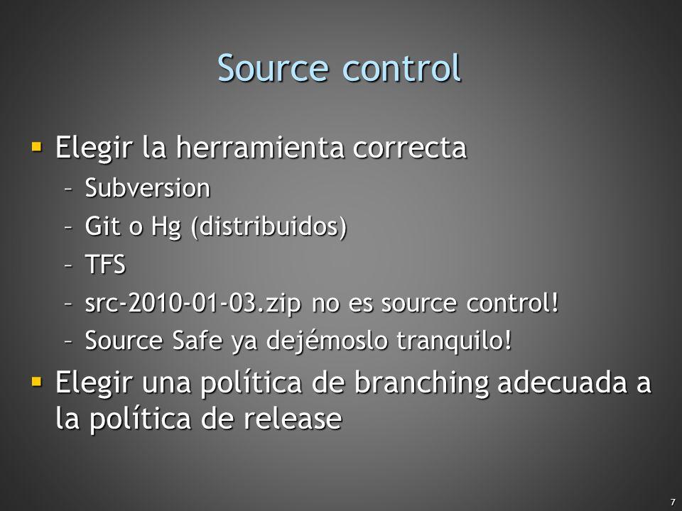 7 Source control Elegir la herramienta correcta Elegir la herramienta correcta –Subversion –Git o Hg (distribuidos) –TFS –src-2010-01-03.zip no es sou