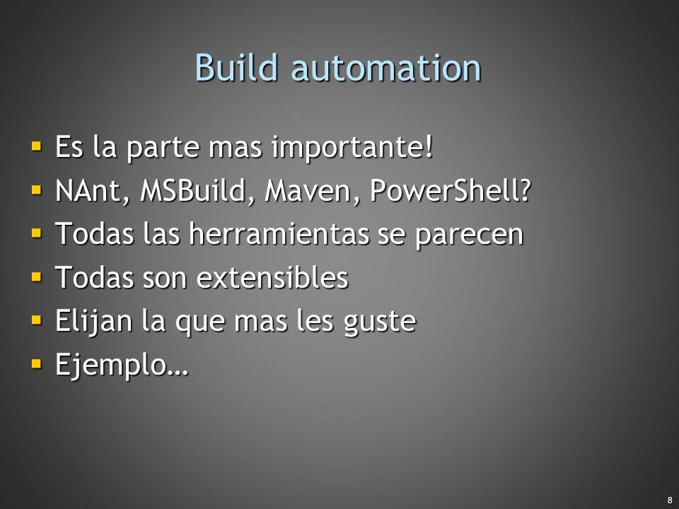 8 Build automation Es la parte mas importante! Es la parte mas importante! NAnt, MSBuild, Maven, PowerShell? NAnt, MSBuild, Maven, PowerShell? Todas l