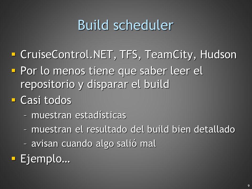 9 Build scheduler CruiseControl.NET, TFS, TeamCity, Hudson CruiseControl.NET, TFS, TeamCity, Hudson Por lo menos tiene que saber leer el repositorio y