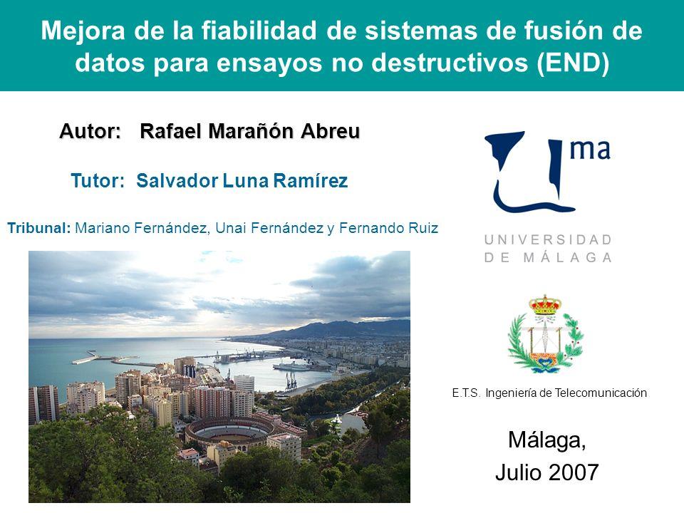 Mejora de la fiabilidad de sistemas de fusión de datos para ensayos no destructivos (END) Málaga, Julio 2007 Autor: Rafael Marañón Abreu Tutor: Salvad