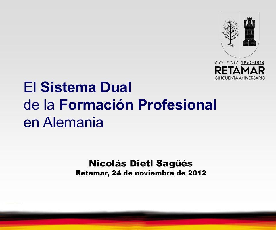 El Sistema Dual de Formación Profesional 1 El Sistema Dual de la Formación Profesional en Alemania Nicolás Dietl Sagüés Retamar, 24 de noviembre de 20