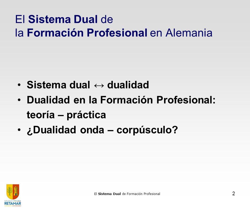 El Sistema Dual de Formación Profesional 2 El Sistema Dual de la Formación Profesional en Alemania Sistema dual dualidad Dualidad en la Formación Prof