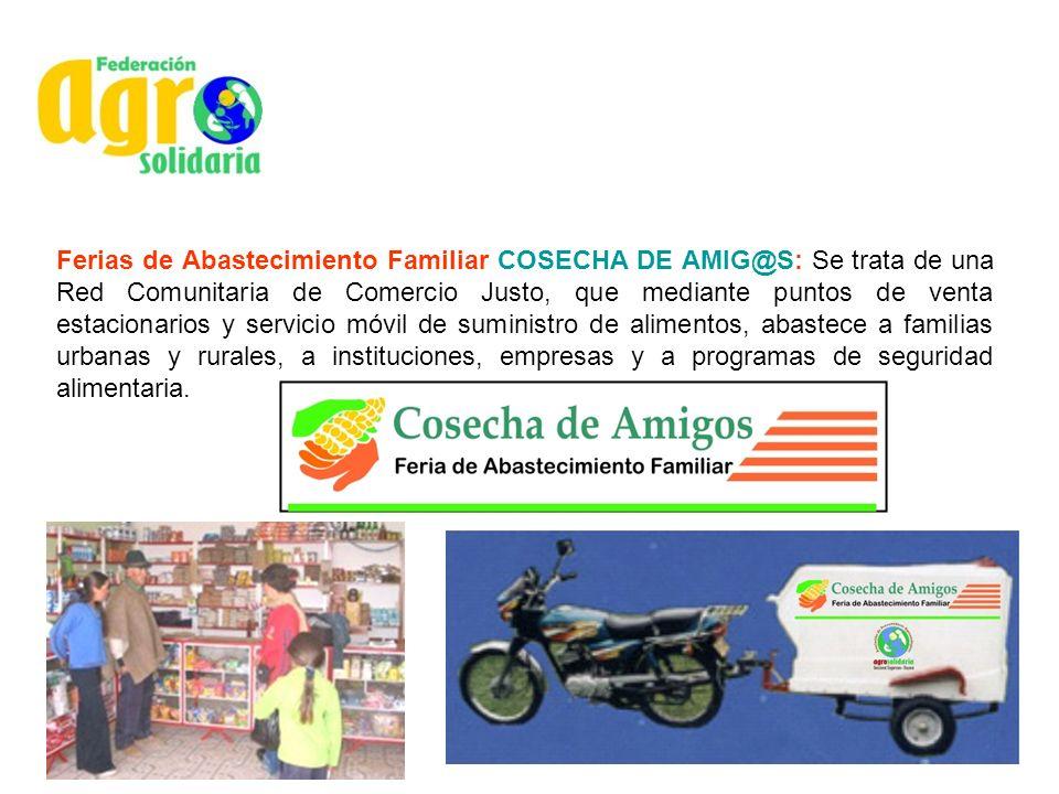 Ferias de Abastecimiento Familiar COSECHA DE AMIG@S: Se trata de una Red Comunitaria de Comercio Justo, que mediante puntos de venta estacionarios y s