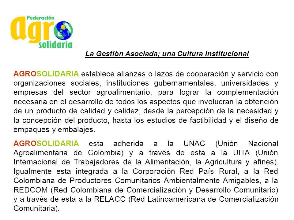 La Gestión Asociada; una Cultura Institucional AGROSOLIDARIA establece alianzas o lazos de cooperación y servicio con organizaciones sociales, institu