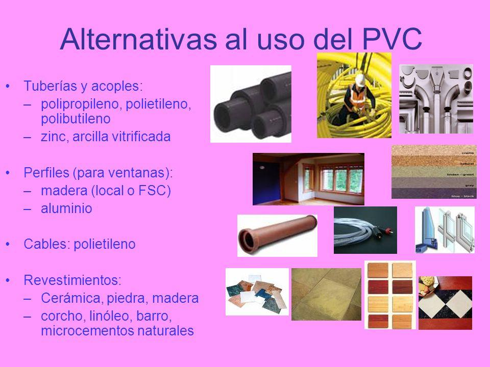 Alternativas al uso del PVC Tuberías y acoples: –polipropileno, polietileno, polibutileno –zinc, arcilla vitrificada Perfiles (para ventanas): –madera