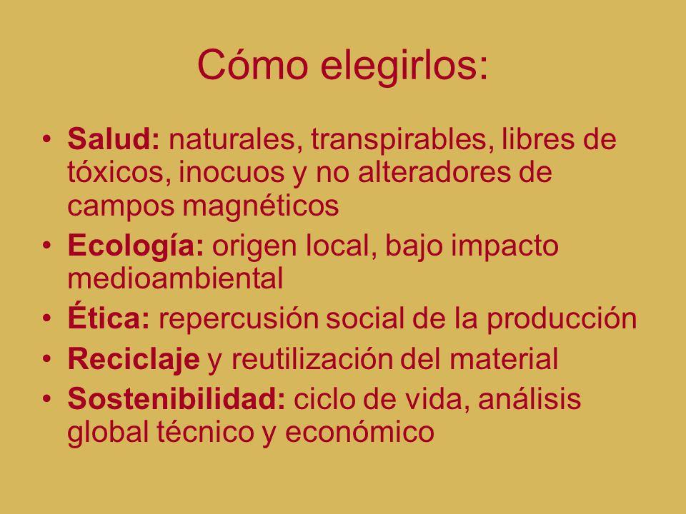 Cómo elegirlos: Salud: naturales, transpirables, libres de tóxicos, inocuos y no alteradores de campos magnéticos Ecología: origen local, bajo impacto