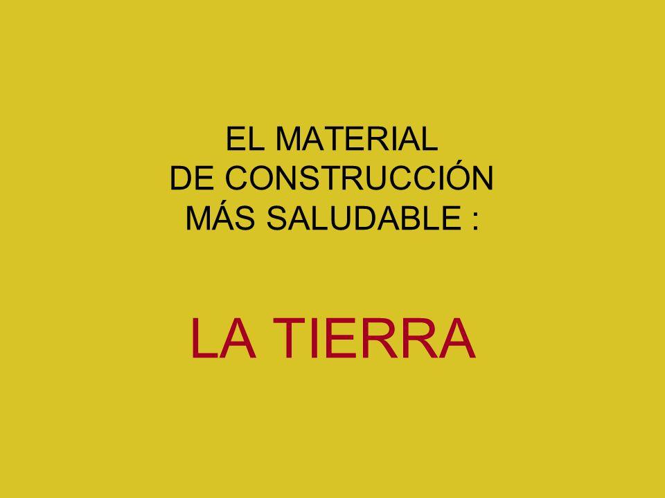 EL MATERIAL DE CONSTRUCCIÓN MÁS SALUDABLE : LA TIERRA