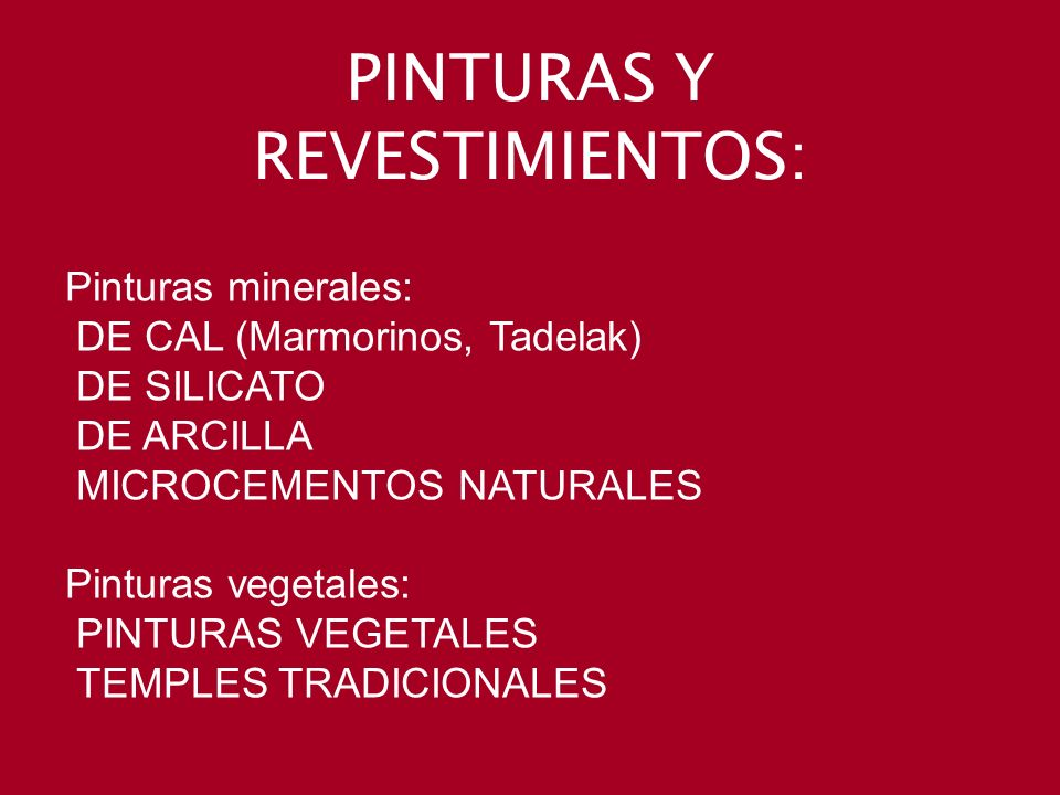 PINTURAS Y REVESTIMIENTOS: Pinturas minerales: DE CAL (Marmorinos, Tadelak) DE SILICATO DE ARCILLA MICROCEMENTOS NATURALES Pinturas vegetales: PINTURA