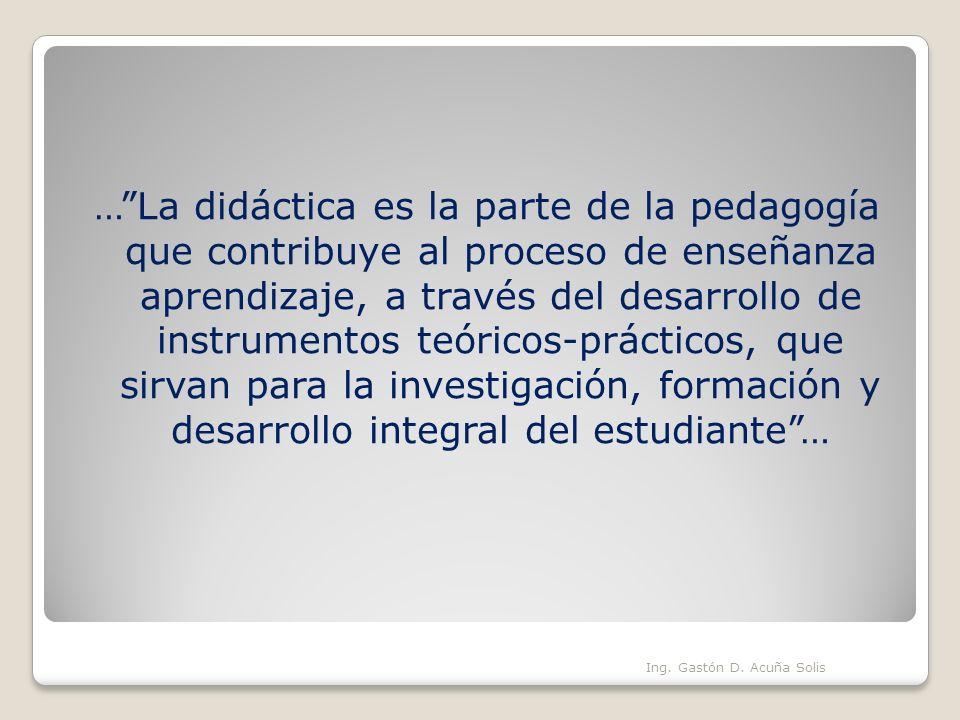 …La didáctica es la parte de la pedagogía que contribuye al proceso de enseñanza aprendizaje, a través del desarrollo de instrumentos teóricos-práctic