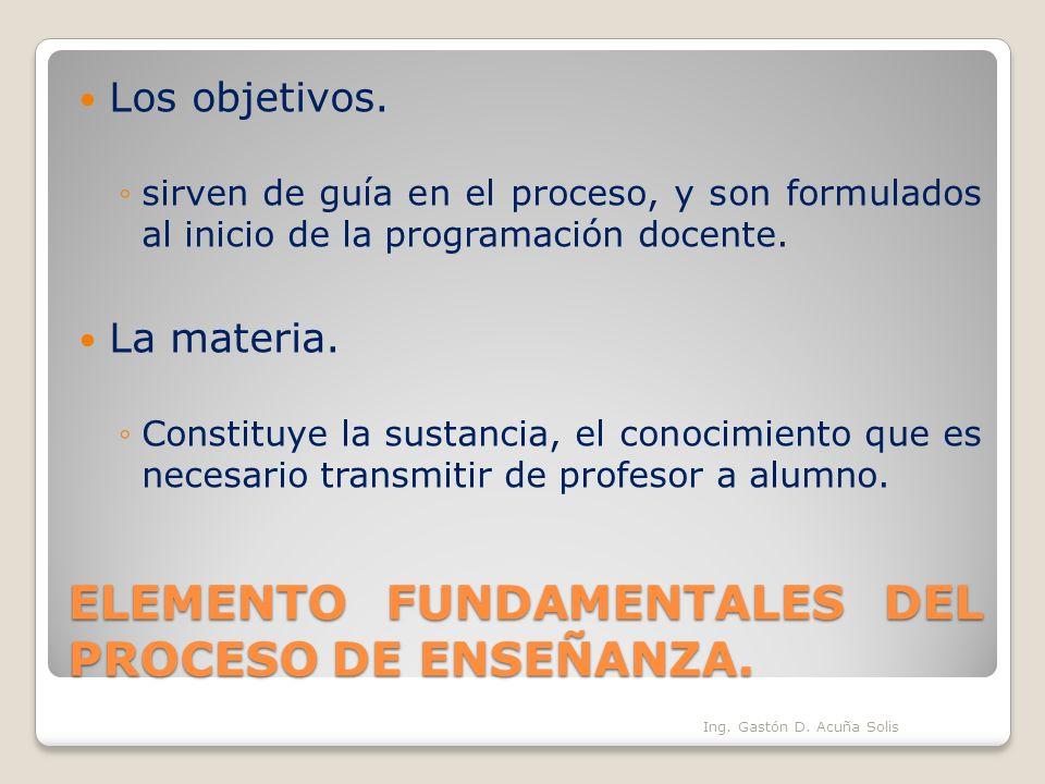ELEMENTO FUNDAMENTALES DEL PROCESO DE ENSEÑANZA. Los objetivos. sirven de guía en el proceso, y son formulados al inicio de la programación docente. L