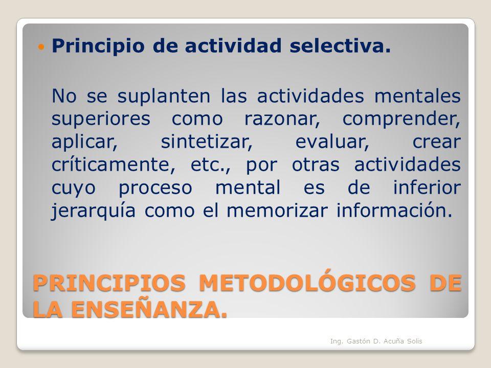 PRINCIPIOS METODOLÓGICOS DE LA ENSEÑANZA. Principio de actividad selectiva. No se suplanten las actividades mentales superiores como razonar, comprend