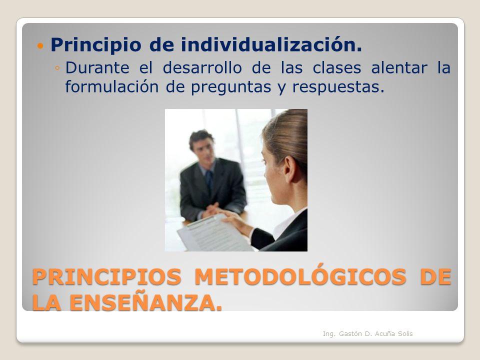PRINCIPIOS METODOLÓGICOS DE LA ENSEÑANZA. Principio de individualización. Durante el desarrollo de las clases alentar la formulación de preguntas y re
