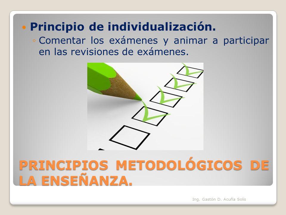 PRINCIPIOS METODOLÓGICOS DE LA ENSEÑANZA. Principio de individualización. Comentar los exámenes y animar a participar en las revisiones de exámenes. I