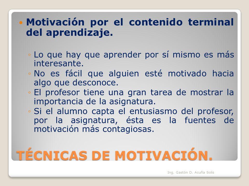 TÉCNICAS DE MOTIVACIÓN. Motivación por el contenido terminal del aprendizaje. Lo que hay que aprender por sí mismo es más interesante. No es fácil que