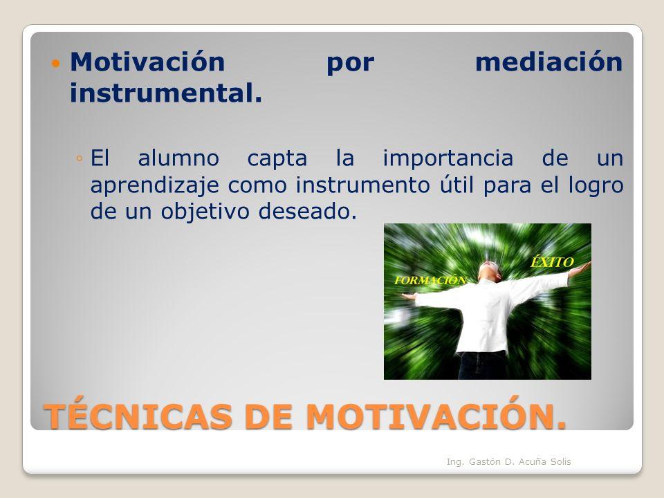 TÉCNICAS DE MOTIVACIÓN. Motivación por mediación instrumental. El alumno capta la importancia de un aprendizaje como instrumento útil para el logro de