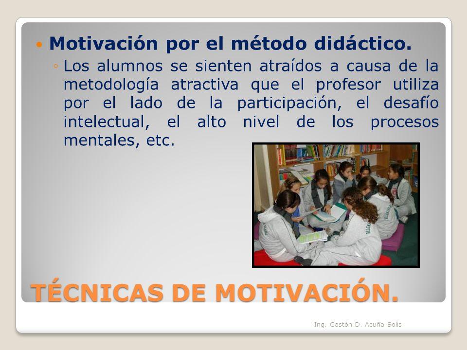 TÉCNICAS DE MOTIVACIÓN. Motivación por el método didáctico. Los alumnos se sienten atraídos a causa de la metodología atractiva que el profesor utiliz