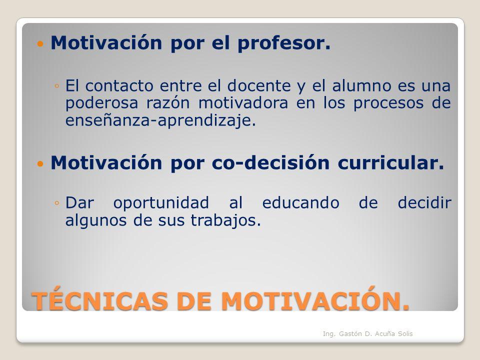 TÉCNICAS DE MOTIVACIÓN. Motivación por el profesor. El contacto entre el docente y el alumno es una poderosa razón motivadora en los procesos de enseñ