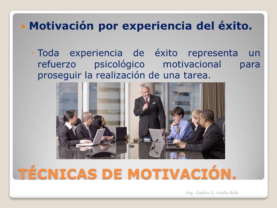TÉCNICAS DE MOTIVACIÓN. Motivación por experiencia del éxito. Toda experiencia de éxito representa un refuerzo psicológico motivacional para proseguir
