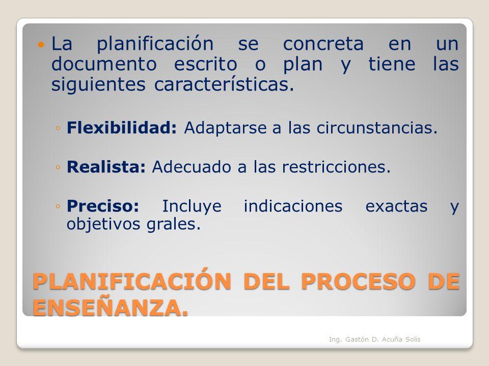 PLANIFICACIÓN DEL PROCESO DE ENSEÑANZA. La planificación se concreta en un documento escrito o plan y tiene las siguientes características. Flexibilid