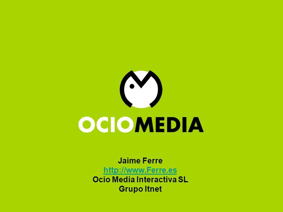 Red de Blogs Ocio Media Jaime Ferre http://www.Ferre.es Ocio Media Interactiva SL Grupo Itnet http://www.Ferre.es