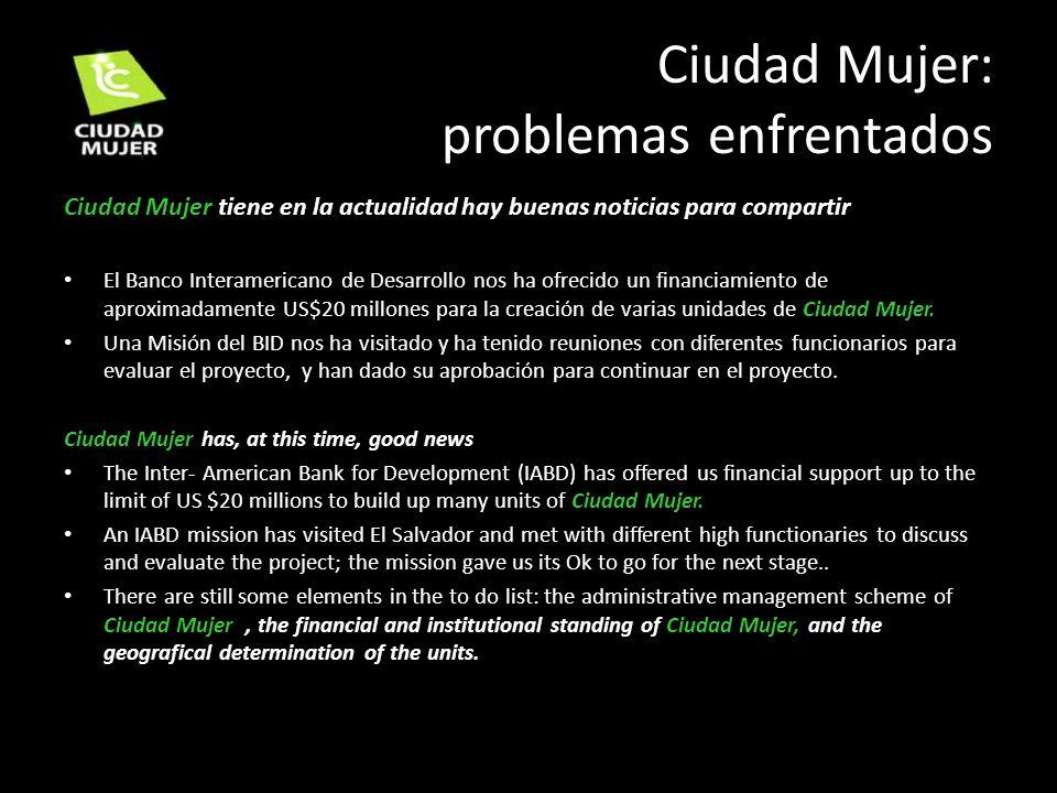 Ciudad Mujer tiene en la actualidad hay buenas noticias para compartir El Banco Interamericano de Desarrollo nos ha ofrecido un financiamiento de apro