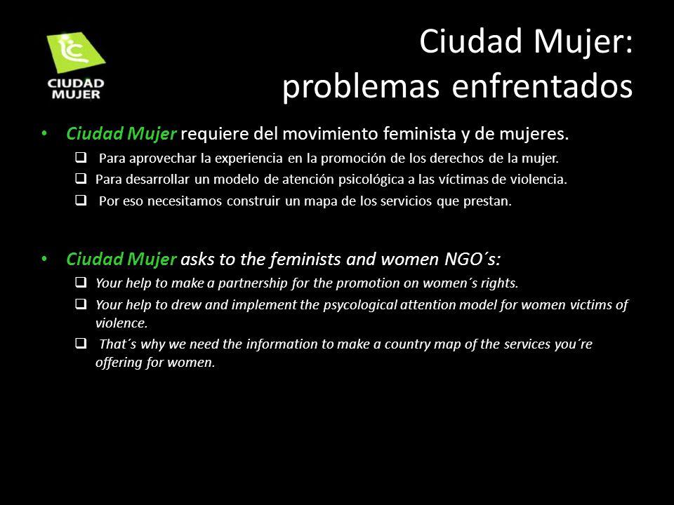 Ciudad Mujer requiere del movimiento feminista y de mujeres. Para aprovechar la experiencia en la promoción de los derechos de la mujer. Para desarrol