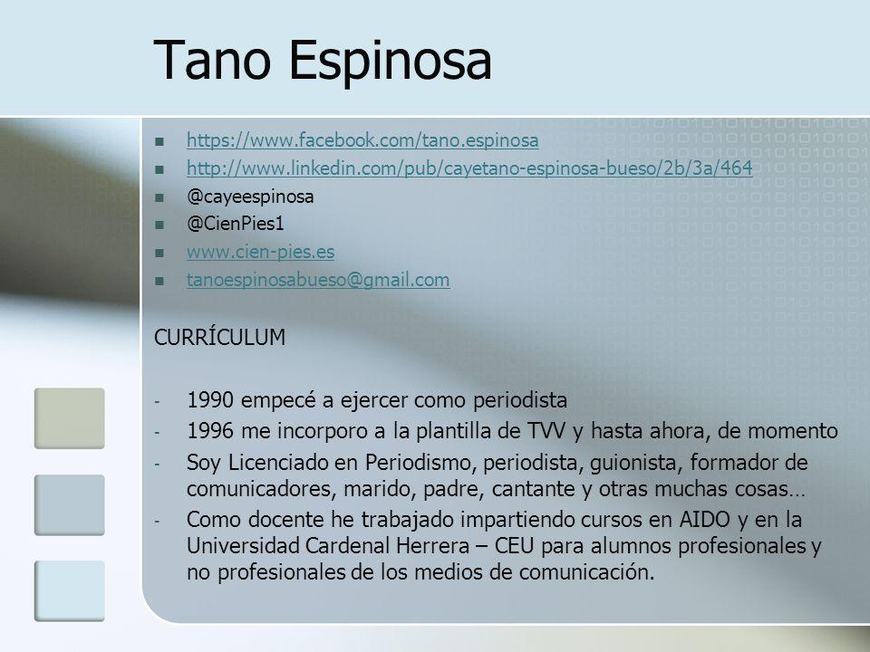 https://www.facebook.com/tano.espinosa http://www.linkedin.com/pub/cayetano-espinosa-bueso/2b/3a/464 @cayeespinosa @CienPies1 www.cien-pies.es tanoesp