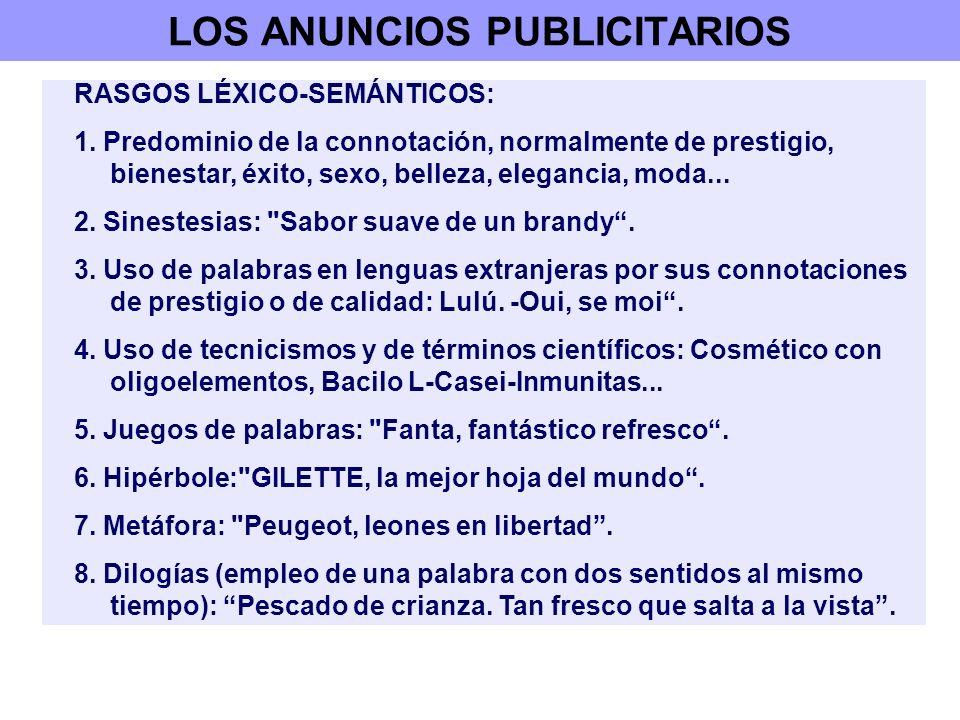 LOS ANUNCIOS PUBLICITARIOS RASGOS LÉXICO-SEMÁNTICOS: 1. Predominio de la connotación, normalmente de prestigio, bienestar, éxito, sexo, belleza, elega