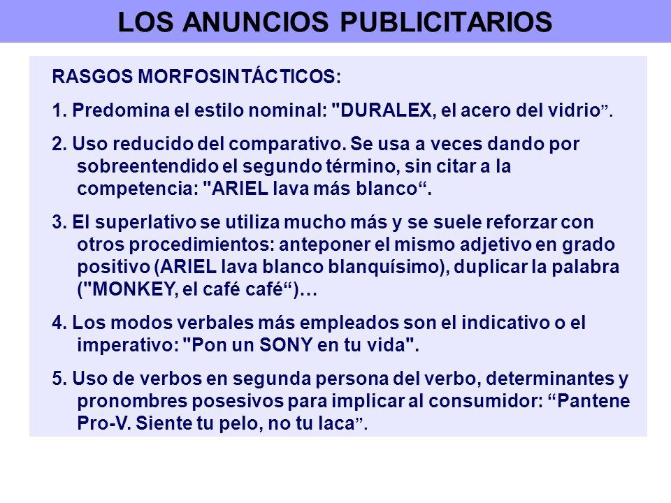 LOS ANUNCIOS PUBLICITARIOS RASGOS MORFOSINTÁCTICOS: 1. Predomina el estilo nominal: