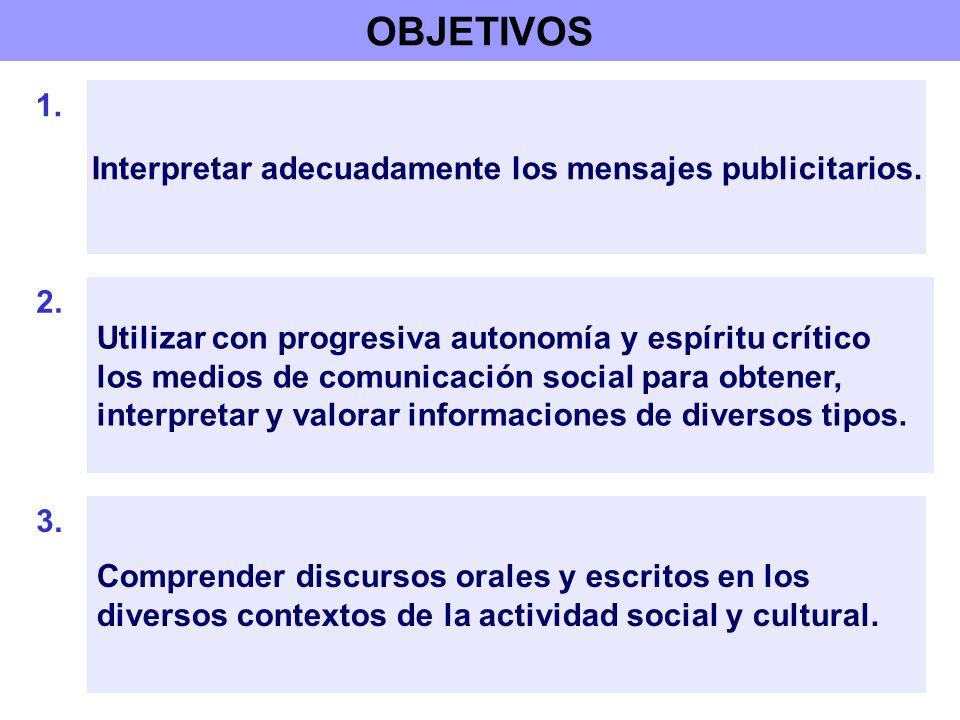 OBJETIVOS Utilizar con progresiva autonomía y espíritu crítico los medios de comunicación social para obtener, interpretar y valorar informaciones de