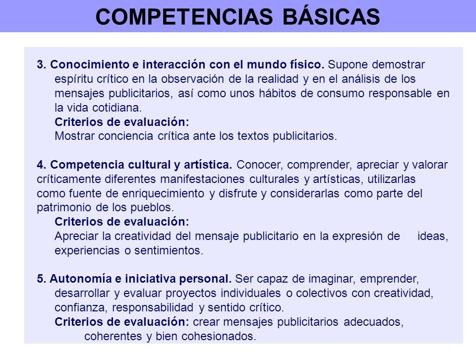COMPETENCIAS BÁSICAS 3. Conocimiento e interacción con el mundo físico. Supone demostrar espíritu crítico en la observación de la realidad y en el aná